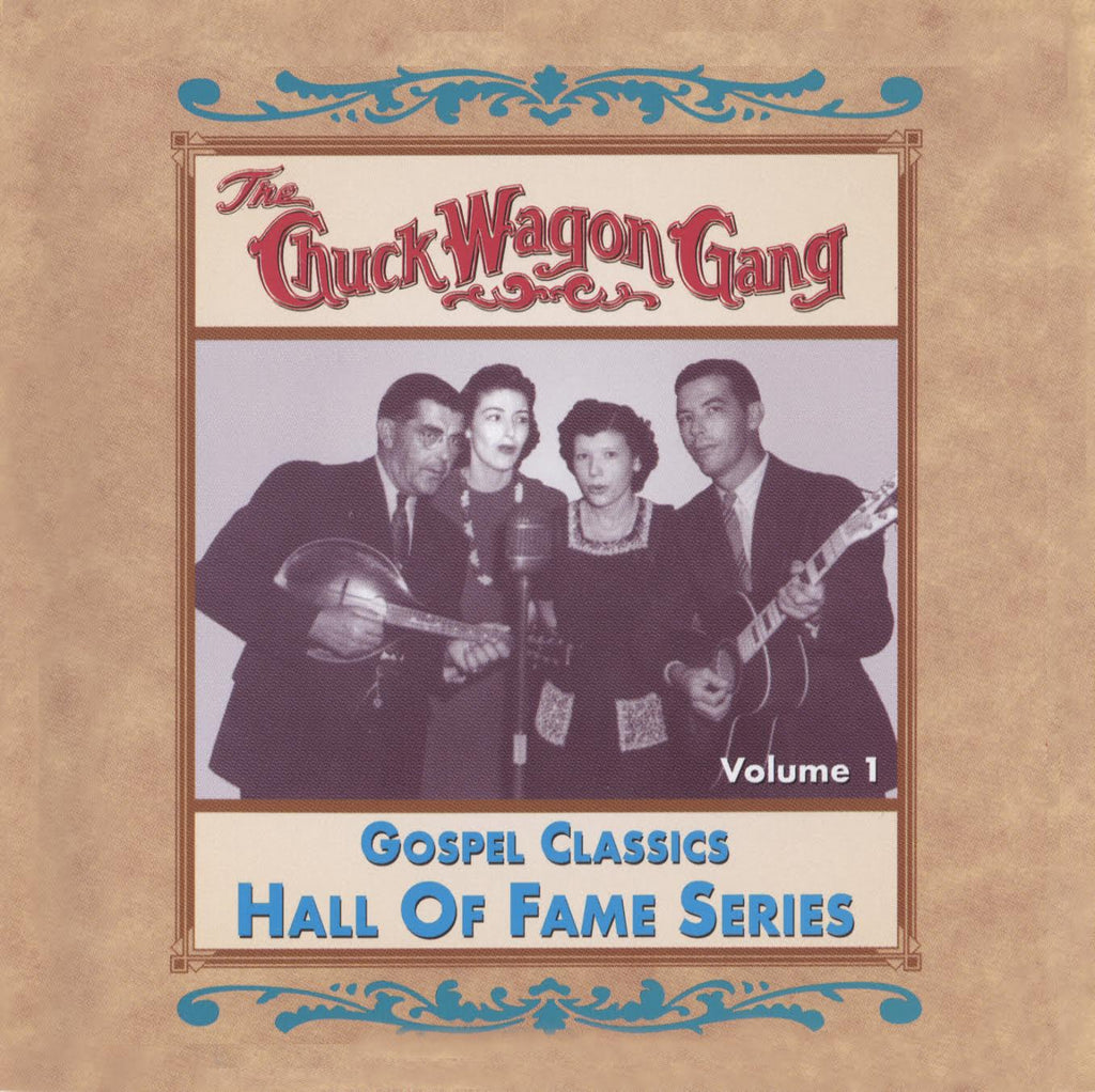Chuck Wagon Gang: Gospel Classics Hall Of Fame Series Vol. 1