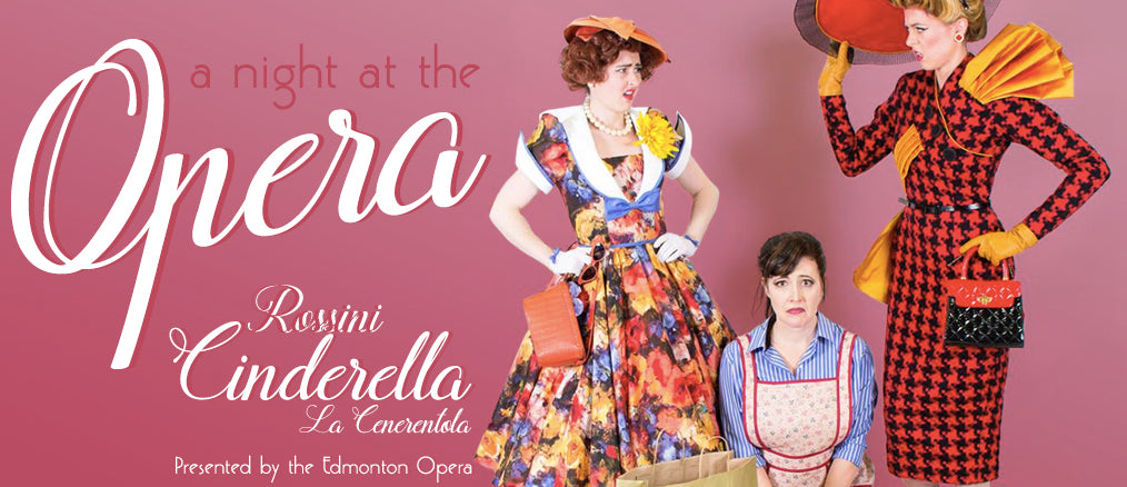 A Night at the Opera with Edmonton Opera's Rossini Cinderella La Cenerentola