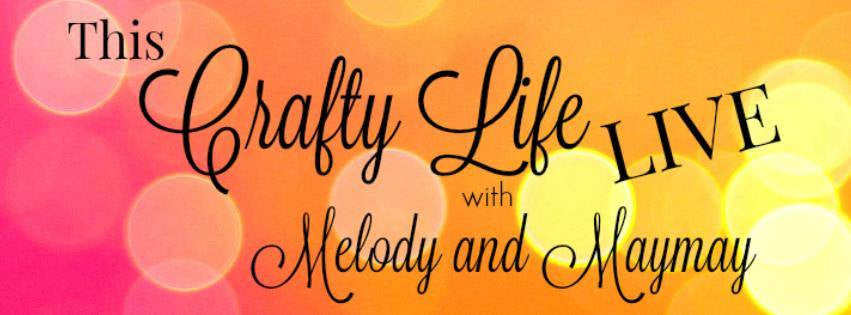 This Crafty Life LIVE with Melody and Maymay