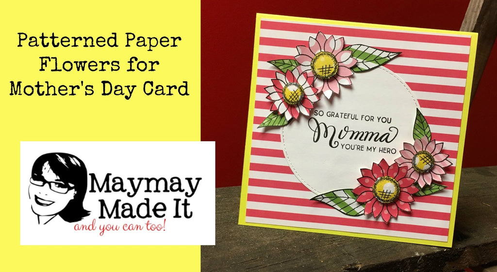 ~Stamping Saturday~Patterned Paper Flowers for Mother's Day Card