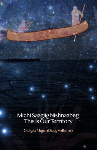 Michi Saagiig Nishnaabeg: This is Our Territory