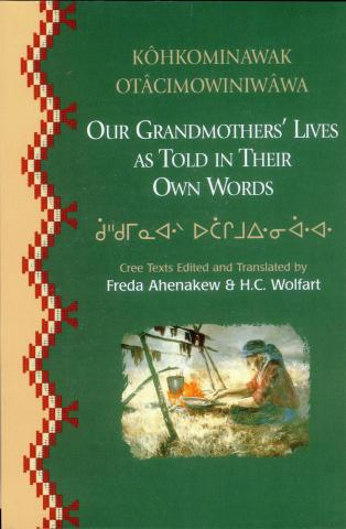 Our Grandmothers' Lives as Told in Their Own Words: Kohkominawak Otacimowiniwawa