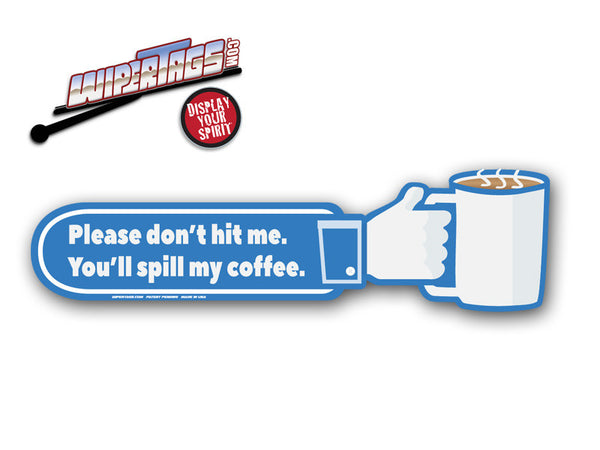 Don't Hit Me You'll Spill My Coffee WiperTag
