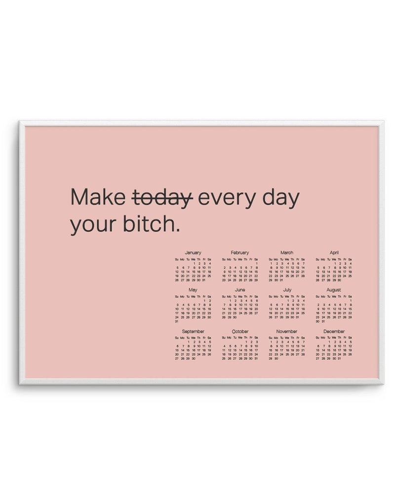 2020 Make Every Day Your Bitch Calendar - Olive et Oriel
