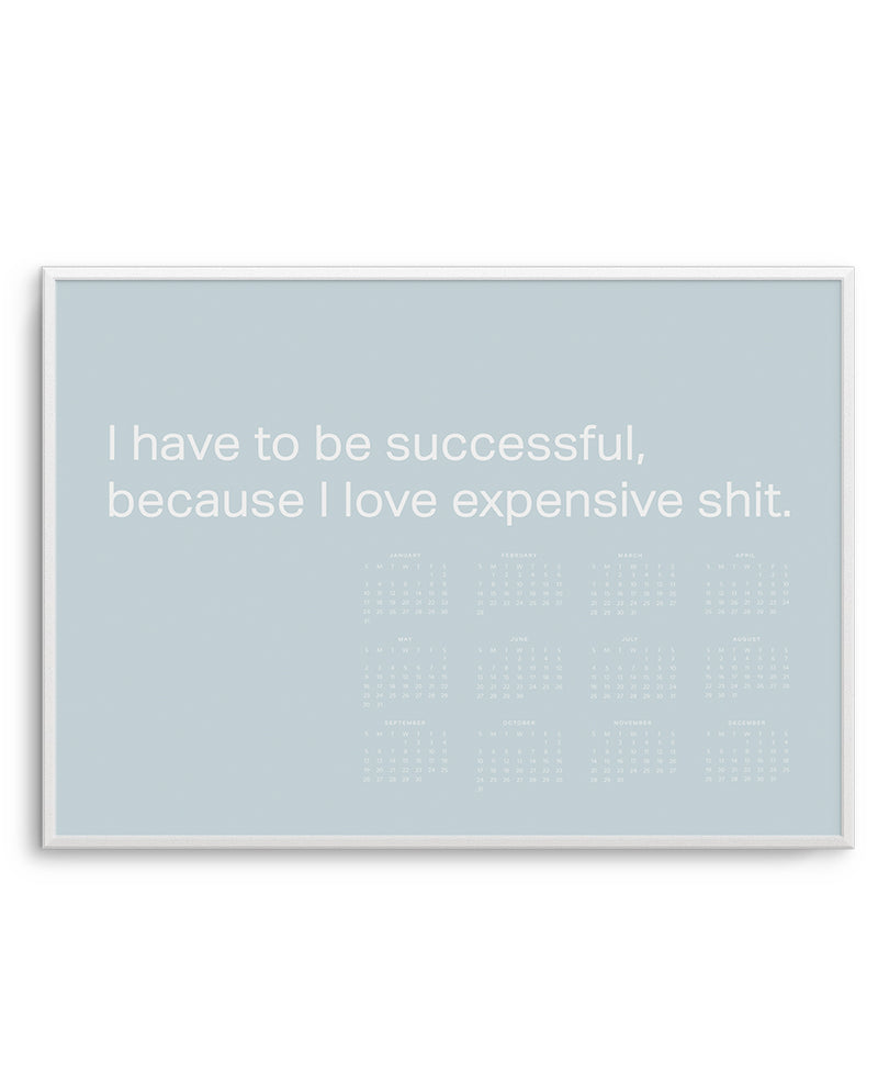 2021 I Have To Be Successful Because I Love Expensive Sh*t Calendar | Duck Egg Blue