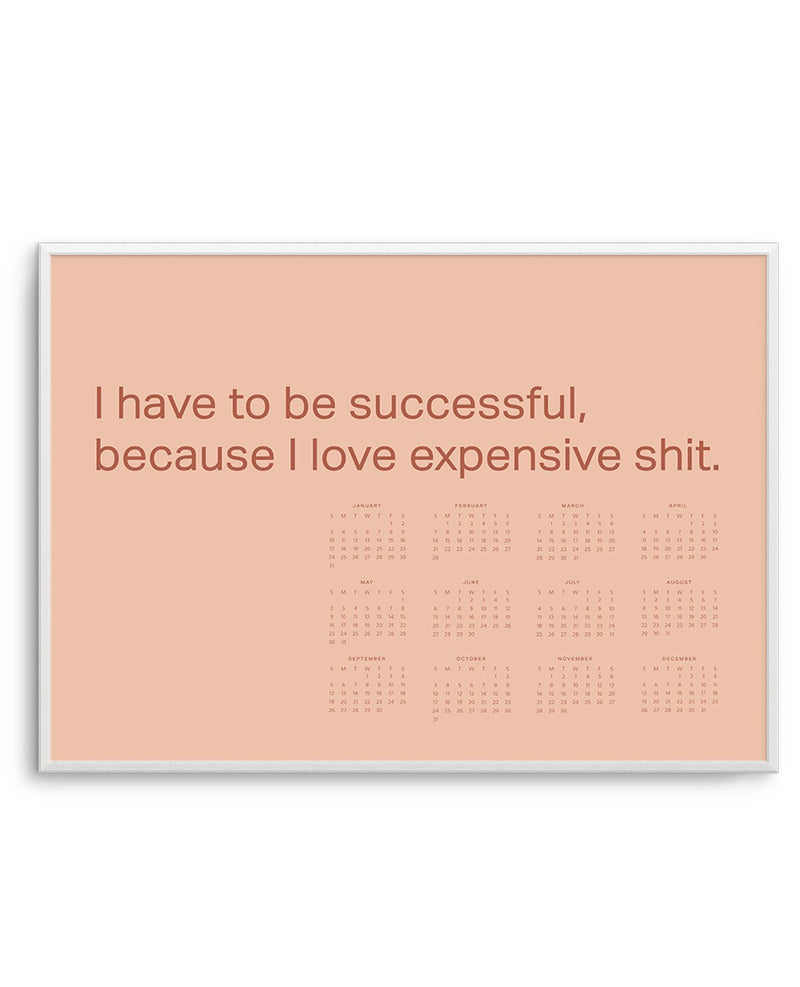 2021 I Have To Be Successful Because I Love Expensive Sh*t Calendar | Burnt Honey - Olive et Oriel