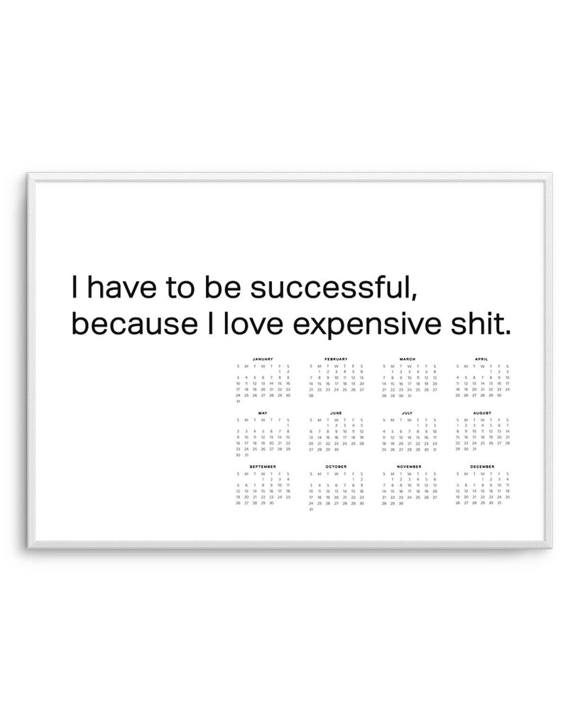 2021 I Have To Be Successful Because I Love Expensive Sh*t Calendar | B&W - Olive et Oriel