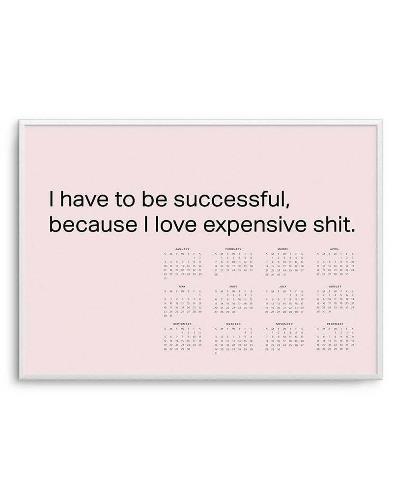 2021 I Have To Be Successful Because I Love Expensive Sh*t Calendar | Millenial Pink - Olive et Oriel