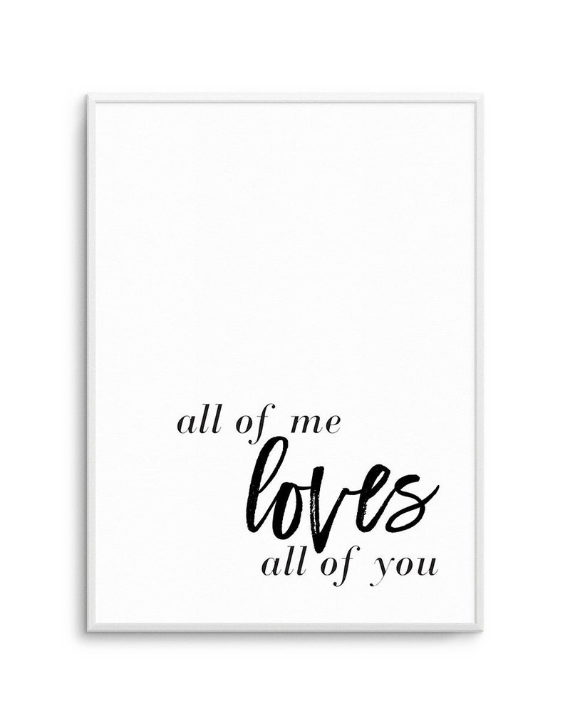 All Of Me Loves All Of You | PT - Olive et Oriel | Shop Art Prints & Posters Online