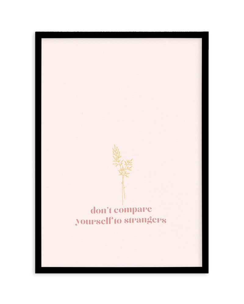 Don't Compare Yourself to Strangers - Olive et Oriel | Shop Art Prints & Posters Online