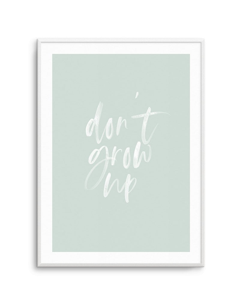 Don't Grow Up | 3 Colours Options - Olive et Oriel | Shop Art Prints & Posters Online
