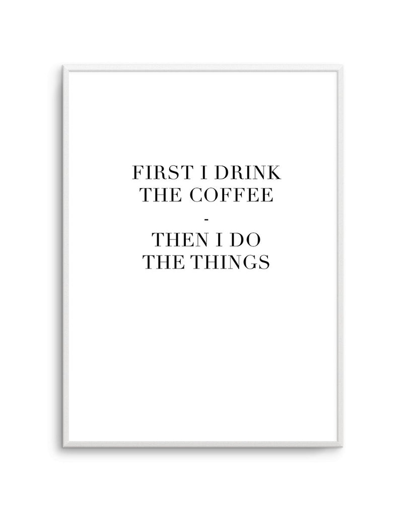 FIRST I DRINK THE COFFEE - Olive et Oriel | Shop Art Prints & Posters Online