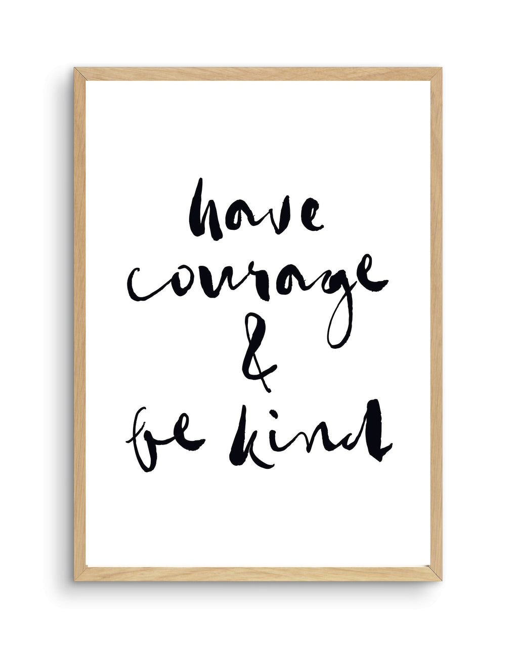 Have Courage and Be Kind | Black - Olive et Oriel | Shop Art Prints & Posters Online