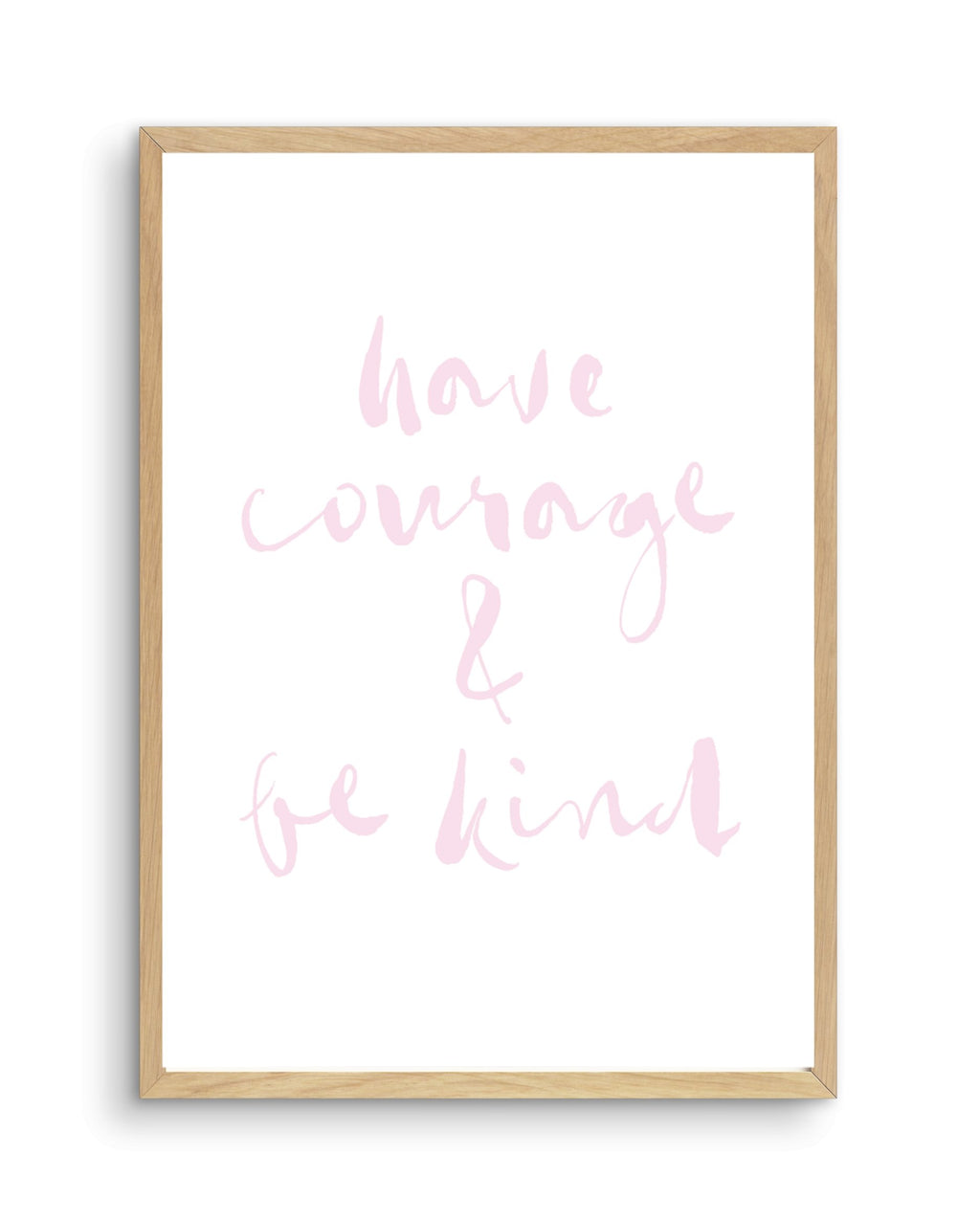 Have Courage and Be Kind | Blush - Olive et Oriel | Shop Art Prints & Posters Online