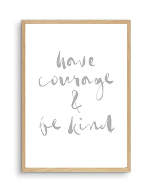 Have Courage and Be Kind | Grey - Olive et Oriel | Shop Art Prints & Posters Online
