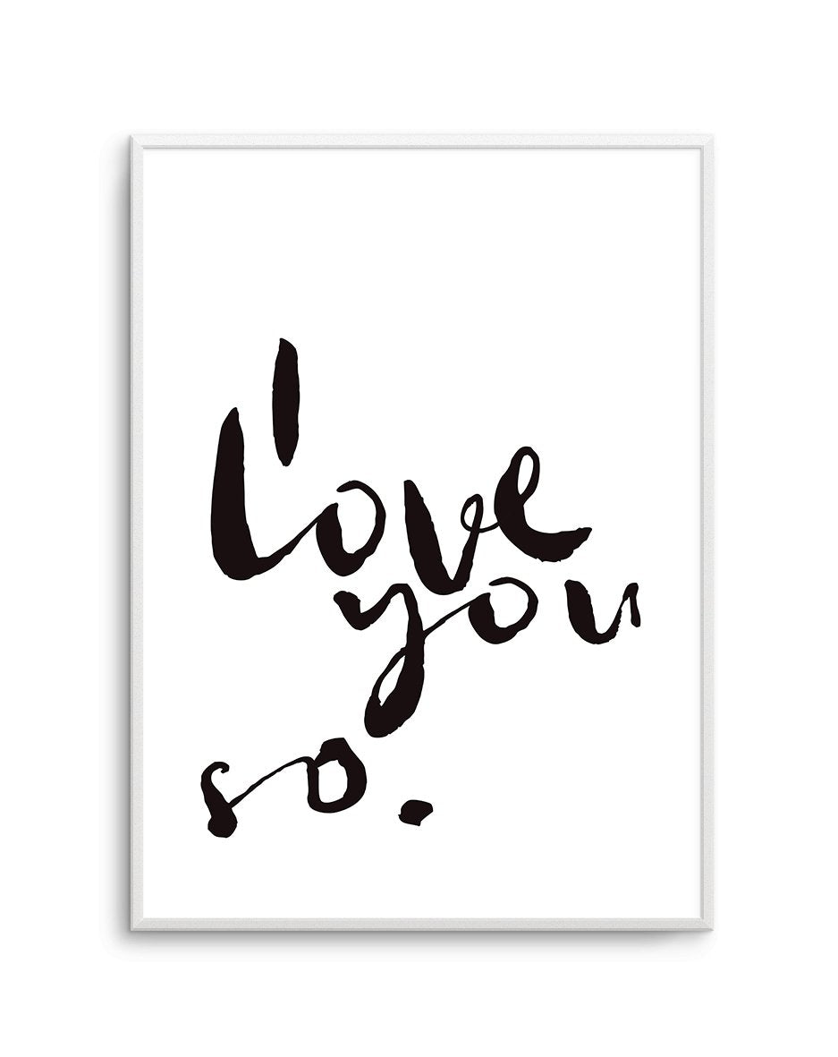 I Love You So | Hand scripted | 2 Colour Options - Olive et Oriel | Shop Art Prints & Posters Online