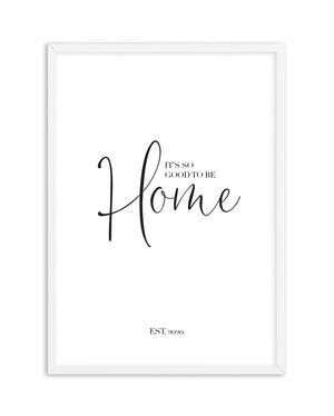 It's So Good To Be Home | Custom Print - Olive et Oriel