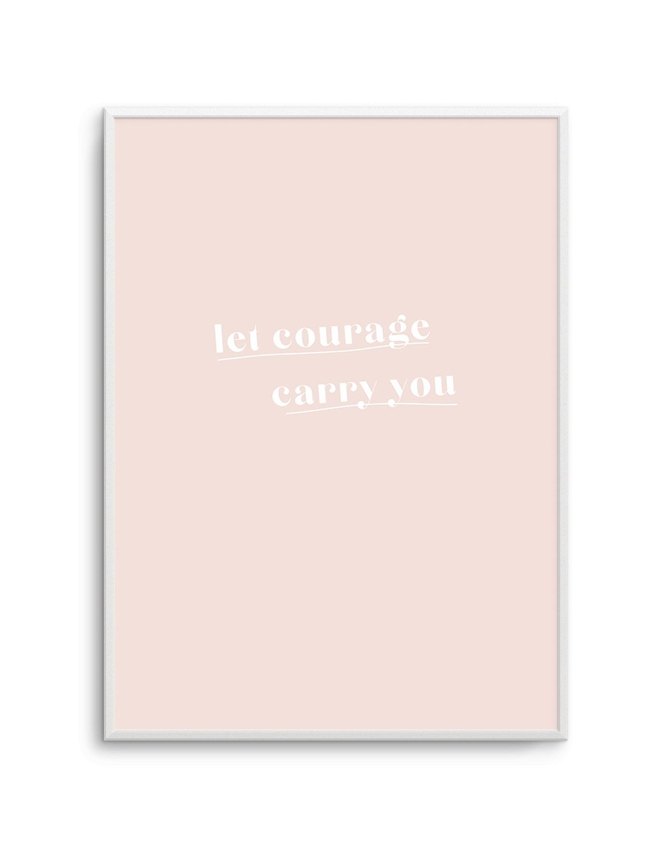 Let Courage Carry You - Olive et Oriel | Shop Art Prints & Posters Online