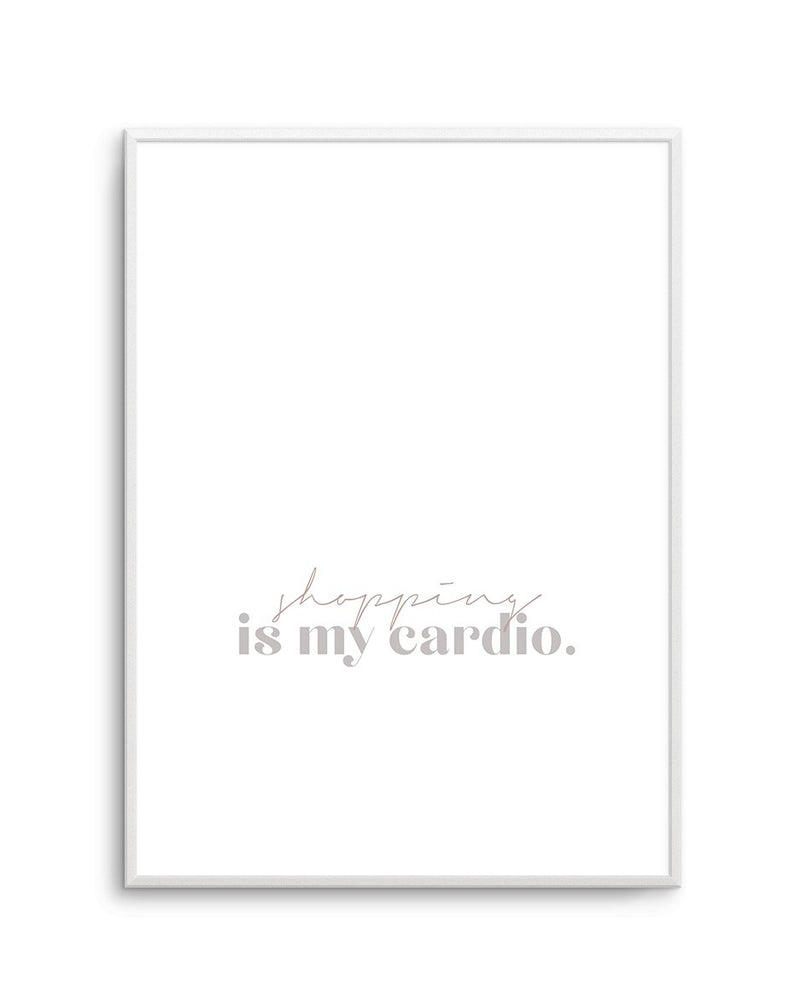 Shopping Is My Cardio - Olive et Oriel | Shop Art Prints & Posters Online