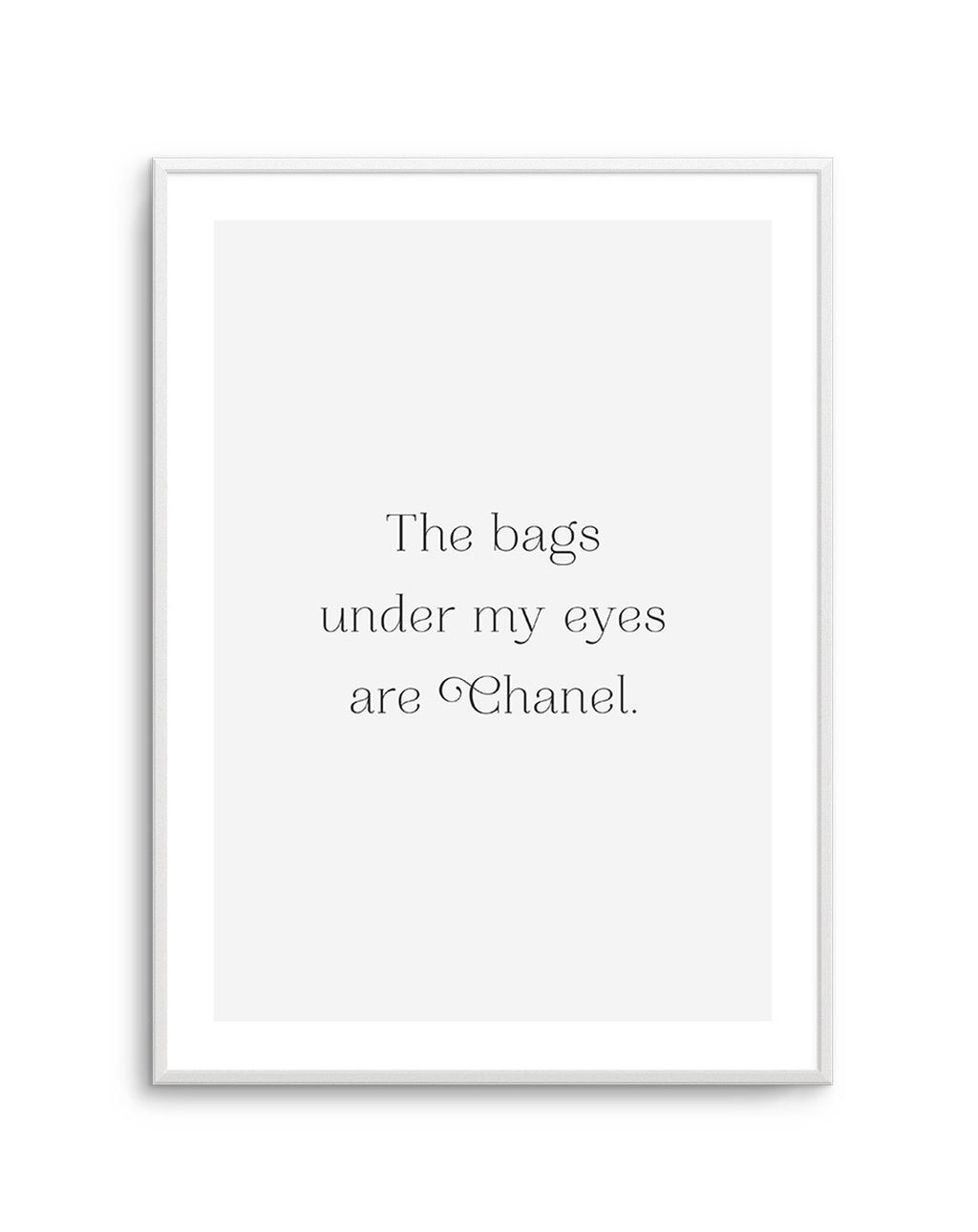 The Bags Under My Eyes Are Chanel II - Olive et Oriel