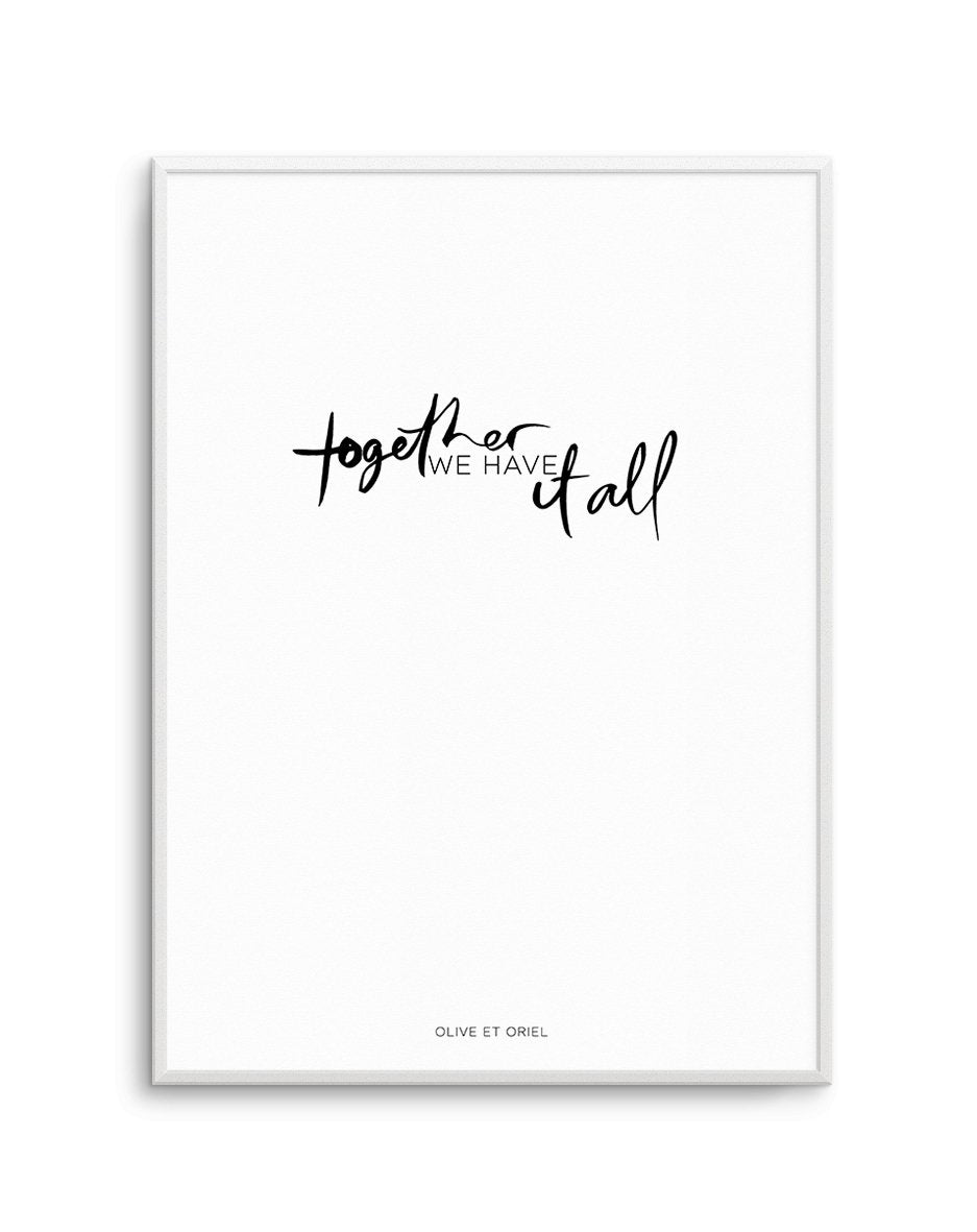Together, We Have It All | Hand scripted - Olive et Oriel | Shop Art Prints & Posters Online
