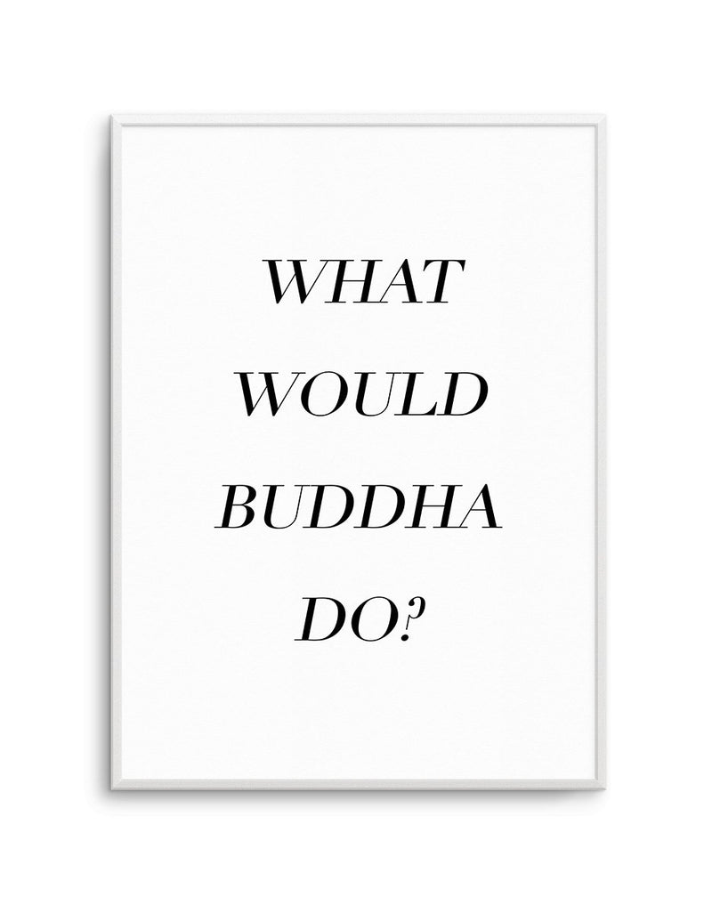 What Would Buddha Do - Olive et Oriel | Shop Art Prints & Posters Online