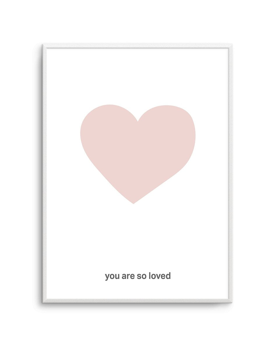 You Are So Loved | 2 Colour Option - Olive et Oriel | Shop Art Prints & Posters Online