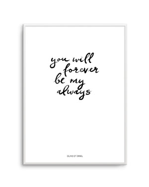 You Will Forever Be My Always | Hand scripted - Olive et Oriel | Shop Art Prints & Posters Online