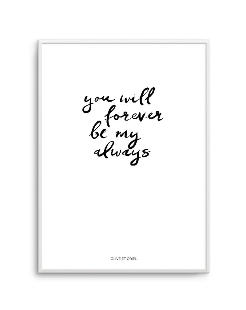 You Will Forever Be My Always | Hand scripted - Olive et Oriel
