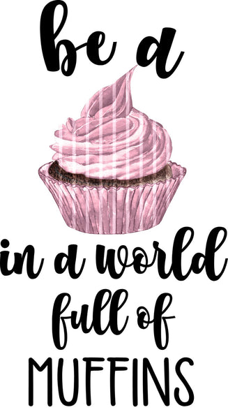 "T-Shirt ""Be A Cupcake In A World Of Muffins"""
