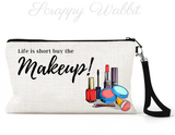 "Makeup/Accessory Bag ""Life Is Short Buy The Makeup"""
