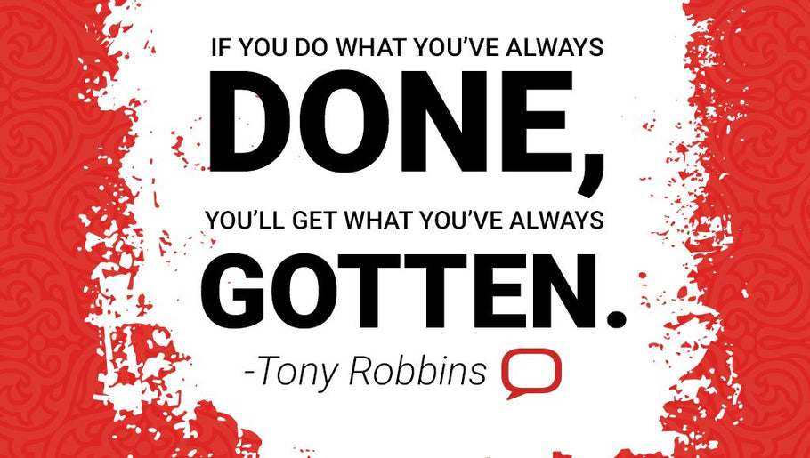If you do what you've always done, you will usually generate the result you have always gotten