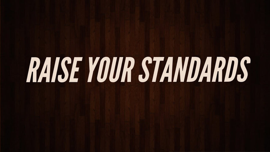 Raise your standards, Turn your shoulds into musts!
