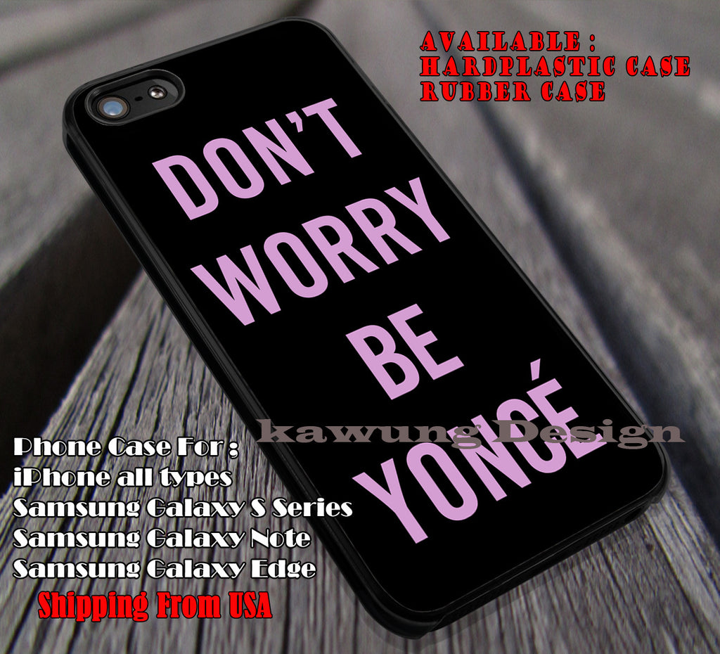Don't Worry Be Yonce, yonce, inspired, singer, sexy, beyonce, case/cover for iPhone 4/4s/5/5c/6/6+/6s/6s+ Samsung Galaxy S4/S5/S6/Edge/Edge+ NOTE 3/4/5 #music #byc ii - Kawung Design  - 1