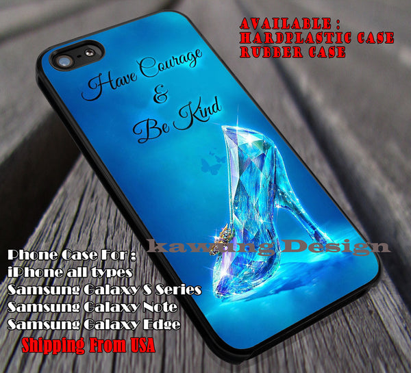 Have Courage and Be Kind Cinderella Disney Princess iPhone 4s 5s 5c 6s 6s+ Cases Samsung Galaxy S4/S5/S6/Edge/Edge+ NOTE 3/4/5 #cartoon #animated #disney #cinderella ii - Kawung Design  - 1