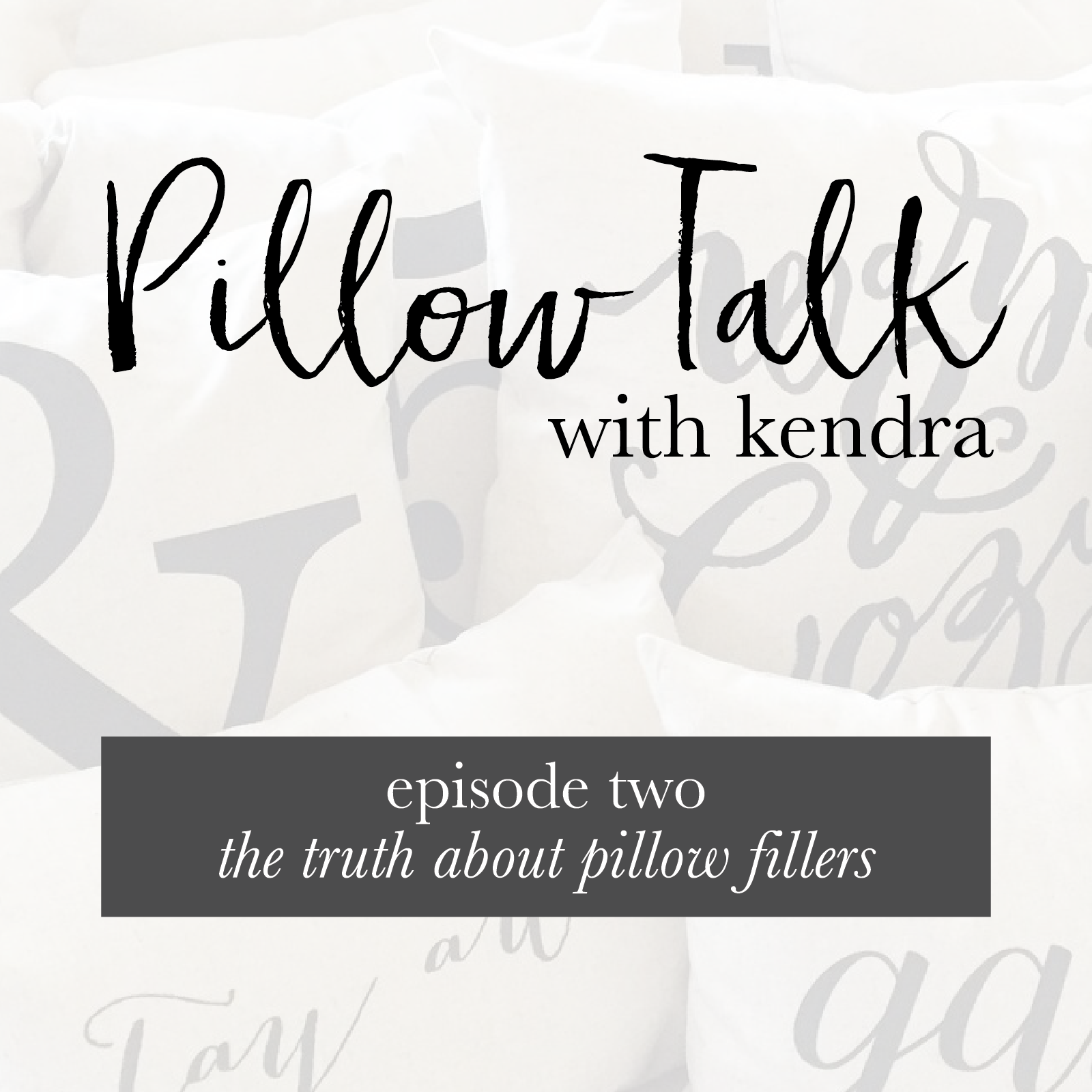Pillow Talk Episode TWO: The Truth About Pillow Fillers