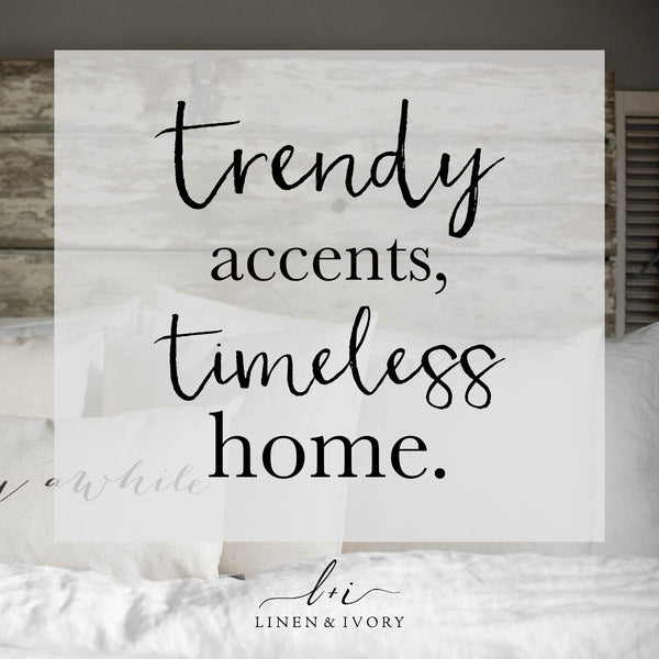 Trendy Accents, Timeless Home.