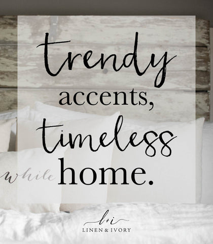 Trendy Accents Timeless Home - Linen & Ivory
