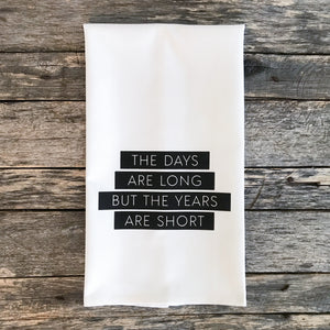 Days are Long, Years are Short Tea Towel - Linen and Ivory