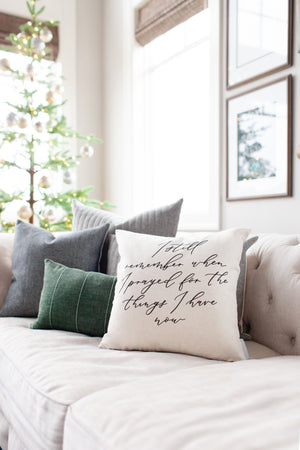 I Still Remember When I Prayed for the Things I Have Now Pillow Cover - Linen and Ivory
