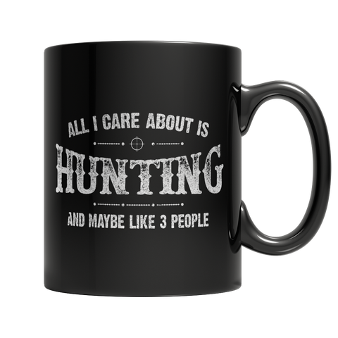Limited Edition - All I Care About Is Hunting And Maybe Like 3 People