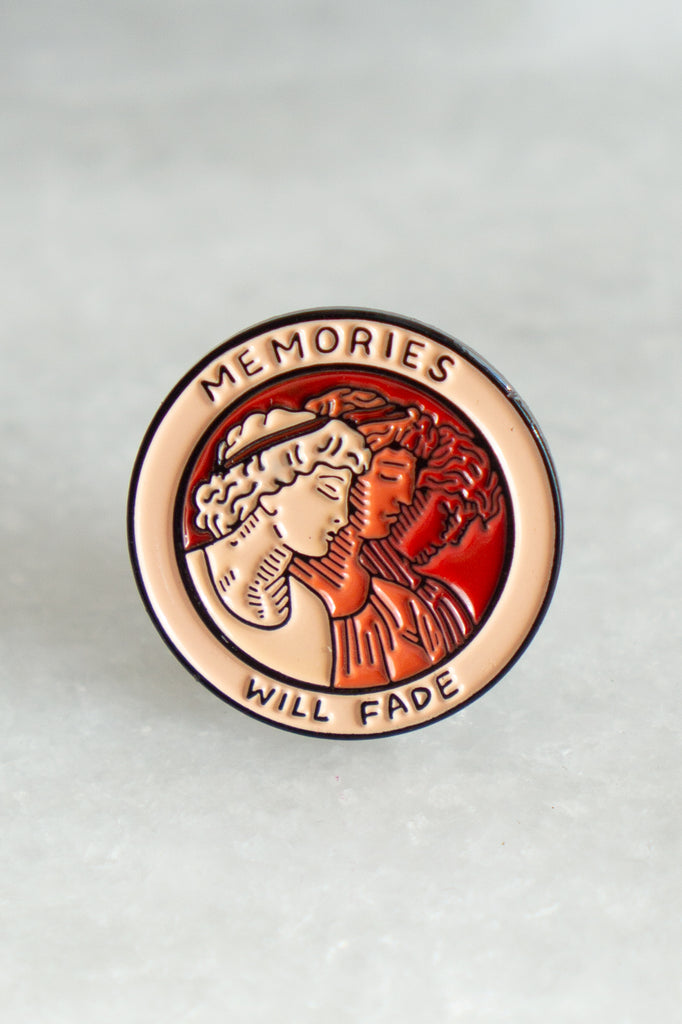 Memories Will Fade Pin
