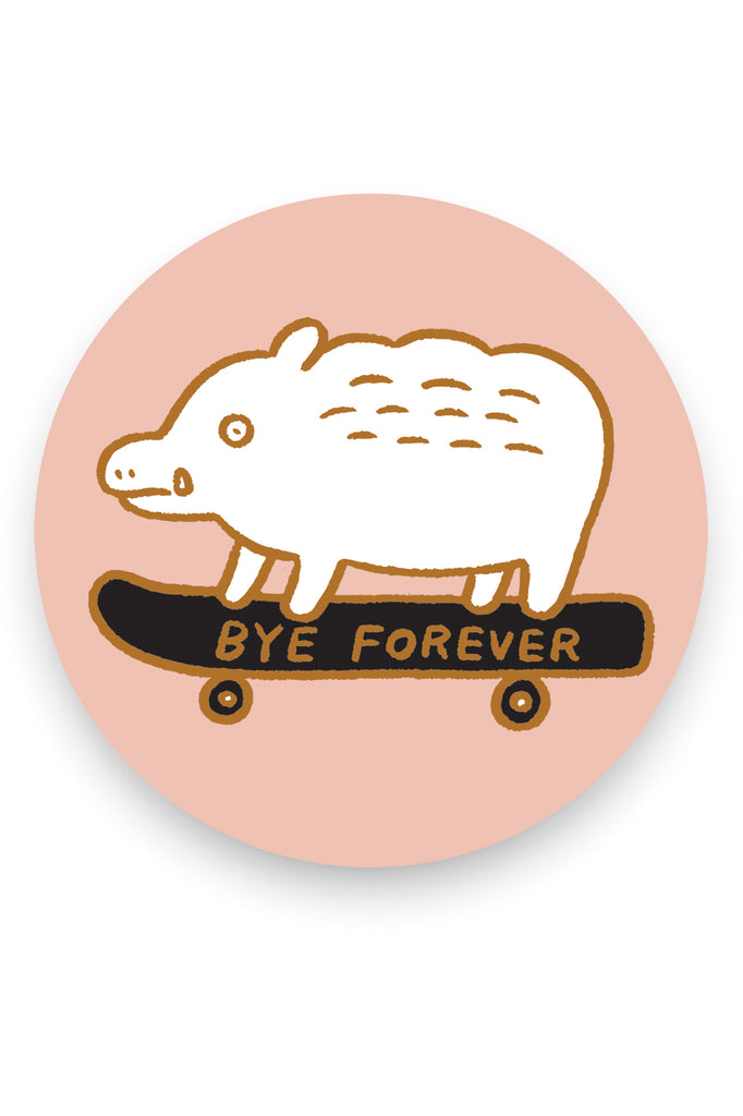 "circular sticker of cartoon white boar on a black skateboard with text reading ""Bye forever"" on pale pink background"