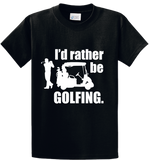 I'd Rather Be Golfing - Zapbest2  - 1