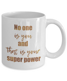 Get well mugs for women , No one is you and that is your superpower - White Coffee Mug Tea Cup 11 oz Gift