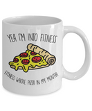 Fitness Lovers mugs , Yea I'm into Fitness Fitness whole pizza in my mouth - White Coffee Mug Porcelain Tea Cup 11 oz - Great Gift