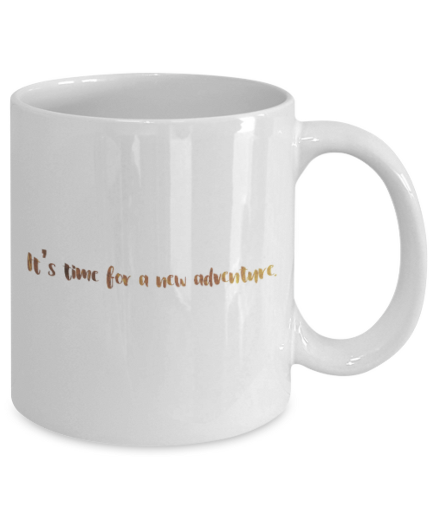 Get well mugs for women , It's time for a new adventure - White Coffee Mug Tea Cup 11 oz Gift