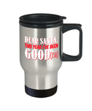 Santa Lovers Mugs , Dear Santa I've been good - Stainless Steel Travel Insulated Tumblers Mug 14 oz - Great Gift