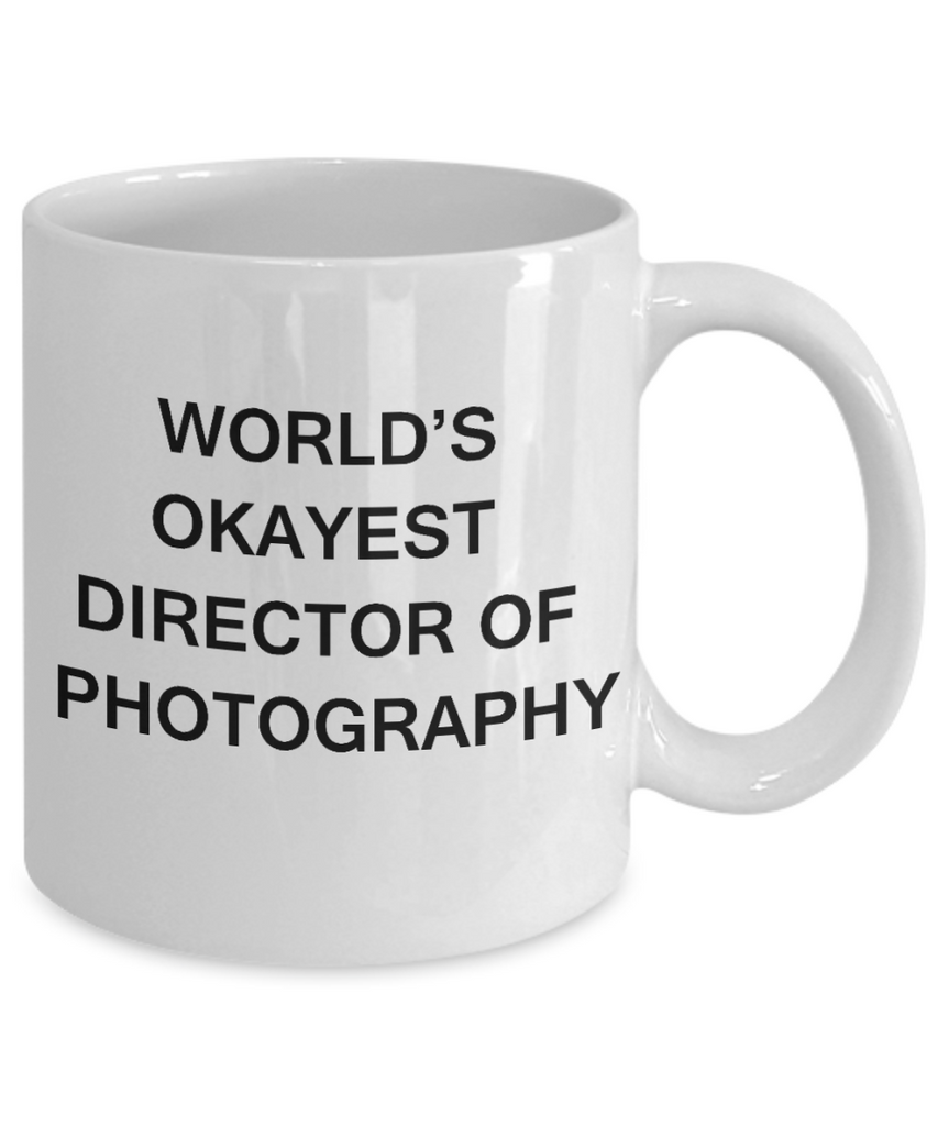 Director of Photography Gifts - World's Okayest Director of Photography - Birthday Gifts Ceramic Cup White, Funny Mugs Gift Ideas 11 Oz