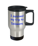 Delaware coffee mugs souvenirs , I survived my trip to Delaware - Stainless Steel Travel Mug 14 oz Gift